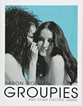 Groupies and Other Electric Ladies: The original 1969 Rolling Stone photographs by Baron Wolman