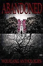 Wolfgang Anthologies Presents: Abandoned.