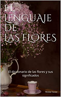 El lenguaje de las flores: El diccionario de las flores y