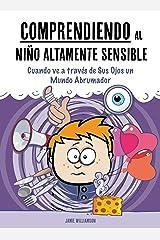 Comprendiendo al Niño Altamente Sensible: Cuando ve a través de Sus Ojos un Mundo Abrumador (A Nutshell Guide nº 2) (Spanish Edition) Kindle Edition