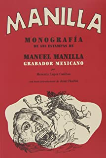 Manuel Manilla: Mexican Engraver: Monograph of 598 Prints