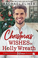Christmas Wishes in Holly Wreath: A Small Town Christmas Romance (A Sweet Christmas Billionaire Romance Book 3) Kindle Edition