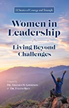 Women in Leadership - Living Beyond Challenges: 11 Stories of Courage and Triumph
