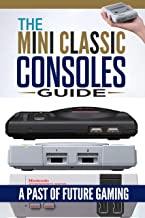 Retro Game Console: The Mini Classic Consoles Guide – A Past of Future Gaming | Modern video game console history of class...
