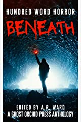 Beneath: An Anthology of Dark Microfiction (Hundred Word Horror) Kindle Edition