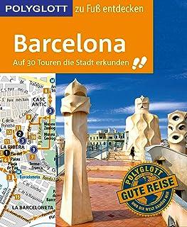 POLYGLOTT Reiseführer Barcelona zu Fuß entdecken: Auf 30 Touren die Stadt erkunden (POLYGLOTT zu Fuß entdecken) (German Edition)