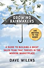 Growing Rainmakers: A Guide to Building a Great Sales Team That Thrives in the Modern Marketplace