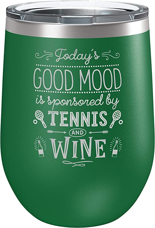 BadBananas Tennis Gifts Today S Good Mood Is Sponsored By Tennis And Wine 12oz Stainless Steel Insulated Wine Or Coffee Tumbler With Lid Laser Engraved