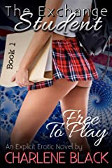 Free To Play: An Explicit Erotic Novel (The Exchange Student Book 1) Kindle Edition