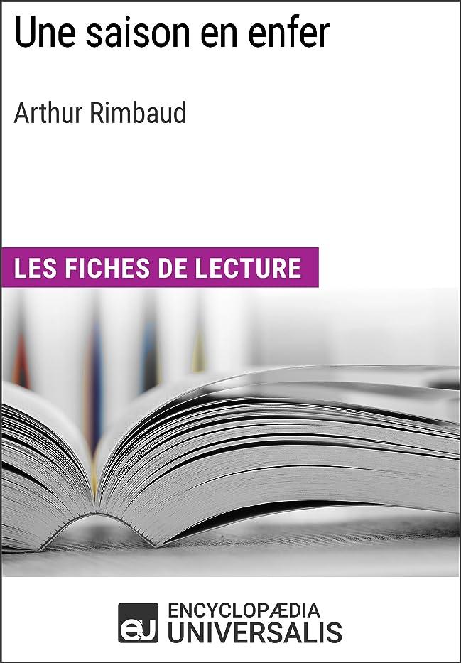 欲求不満家族アクロバットUne saison en enfer d'Arthur Rimbaud: Les Fiches de lecture d'Universalis (French Edition)
