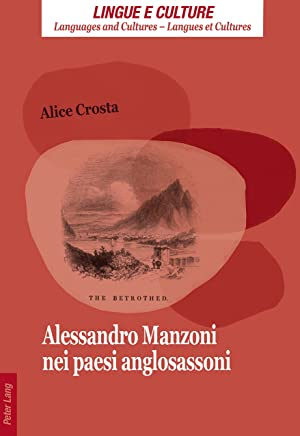 Alessandro Manzoni nei paesi anglosassoni (Lingue e Culture / Languages and Cultures / Langues et Cultures Vol. 5)