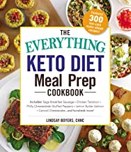 The Everything Keto Diet Meal Prep Cookbook: Includes: Sage Breakfast Sausage, Chicken Tandoori, Philly Cheesesteak–Stuffed Peppers, Lemon Butter Salmon, Cannoli Cheesecake...and Hundreds More!