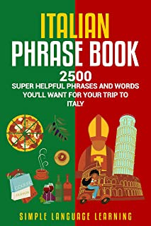 Italian Phrase Book: 2500 Super Helpful Phrases and Words You'll Want for Your Trip to Italy (English Edition)