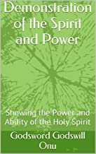 Demonstration of the Spirit and Power: Showing the Power and Ability of the Holy Spirit