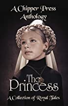 The Princess: A Collection of Royal Tales: A Chipper Press Anthology