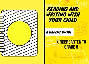 A Parent Guide ,Reading and Writing With Your Child , Kindergarten to Grade 6 (English Edition)