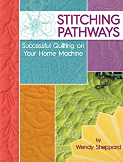 Stitching Pathways: Successful Quilting on your Home Machine (Landauer Publishing) Beginner-Friendly Step-by-Step Instructions, Expert Tips, & Techniques for Straight Line and Free-Motion Quilting