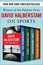 David Halberstam on Sports: Summer of '49, October 1964, The Amateurs, Playing for Keeps