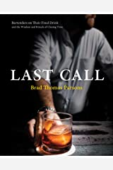 Last Call: Bartenders on Their Final Drink and the Wisdom and Rituals of Closing Time Kindle Edition