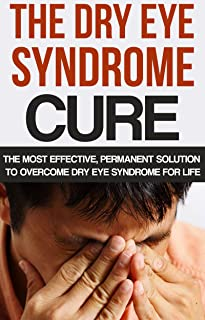 The Dry Eye Syndrome Cure: The Most Effective, Permanent