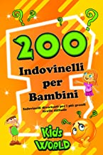 200 INDOVINELLI PER BAMBINI: Indovinelli divertenti per i più grandi – LIVELLO DIFFICILE (Edizione Kids World Vol. 4) (Italian Edition)