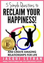 5 Simple Questions to Reclaim Your Happiness: and create amazing relationships for life! (Words of Wisdom for Teens Book 1)