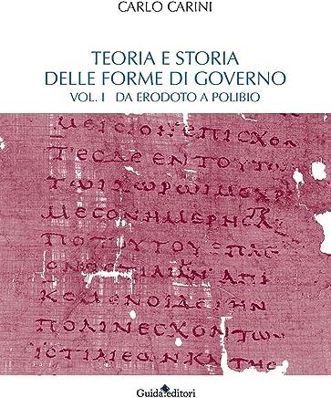 Teoria e storia delle forme di governo: Vol. 1: Da Erodoto a Polibio.