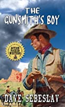 The Gunsmith's Boy: A Western Adventure From The Author of