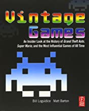 Vintage Games: An Insider Look at the History of Grand Theft Auto, Super Mario, and the Most Influential Games of All Time