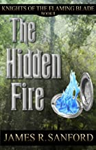 The Hidden Fire (Knights of the Flaming Blade Book 2)