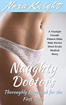 Naughty Doctors: Thoroughly Examined for the First Time (A Younger Female Patient Older Male Doctor Short Erotic Medical Story)