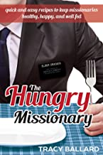 The Hungry Missionary: Quick and Easy Recipes to Keep Missionaries Healthy, Happy, and Well Fed