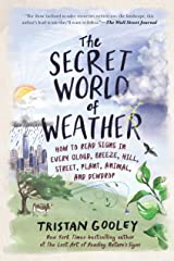The Secret World of Weather: How to Read Signs in Every Cloud, Breeze, Hill, Street, Plant, Animal, and Dewdrop (Natural Navigation) Kindle Edition