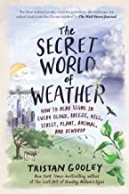 The Secret World of Weather: How to Read Signs in Every Cloud, Breeze, Hill, Street, Plant, Animal, and Dewdrop (Natural N...