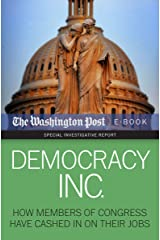 Democracy Inc.: How Members of Congress Have Cashed In On Their Jobs (Special Investigative Report) Kindle Edition