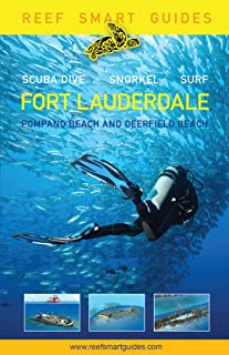 Reef Smart Guides Florida: Fort Lauderdale, Pompano Beach and Deerfield Beach: Scuba Dive. Snorkel. Surf. (Best Diving Spo...