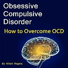 Obsessive Compulsive Disorder: How to Overcome OCD