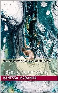 Não se veem sombras ao meio-dia: (dentro de um sonho) (Portuguese Edition)