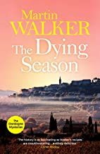 The Dying Season: Past and present collide violently in Bruno's latest thrilling case (The Dordogne Mysteries Book 8)