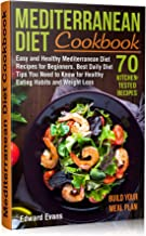 Mediterranean Diet Cookbook: Easy and Healthy Mediterranean Diet Recipes for Beginners. Best Daily Diet Tips You Need to Know for Healthy Eating Habits and Weight Loss (Mediterranean Diet Lifestyle)
