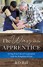 The Way of the Apprentice: Living Your Life in Cooperation with the Kingdom of God
