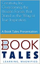 Creativity Inc: Overcoming the Unseen Forces that Stand in the Way of True Inspiration: A Book Tales Presentation