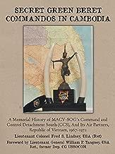 Secret Green Beret  Commandos in Cambodia: A Memorial History of Macv-Sog's Command and Control Detachment South (Ccs),  and Its Air Partners, Republic of Vietnam, 1967-1972