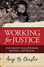 Working for Justice: One Family's Tale of Murder, Betrayal, and Healing