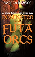 Dominated by the Futa Orcs: (A futa on male erotic story)