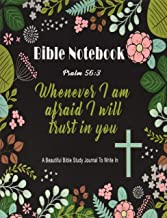 Bible Notebook : A Beautiful Bible Study Journal To Write In: Whenever I Am Afraid I Will Trust in You, Psalm 56:3, Large Prayer Journal 8.5 x 11, (Bible Notebooks)