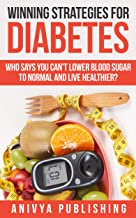 Winning Strategies For Diabetes - Who Says You Can't LOWER BLOOD SUGAR T0 NORMAL & Live Healthier?