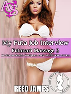 My Futa Job Interview (Futanari Massage 2): (A Futa-on-Female, Workplace, Body Modification Erotica) (English Edition)