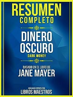 Resumen Completo: Dinero Oscuro (Dark Money) - Basado En El Libro De Jane Mayer (Spanish Edition)