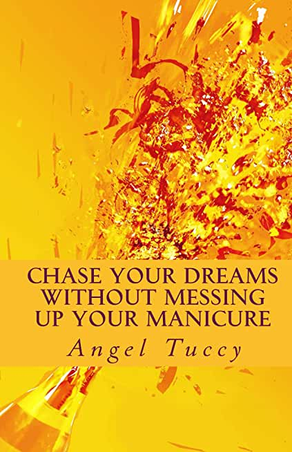Chase Your Dreams Without Messing Up Your Manicure (English Edition)